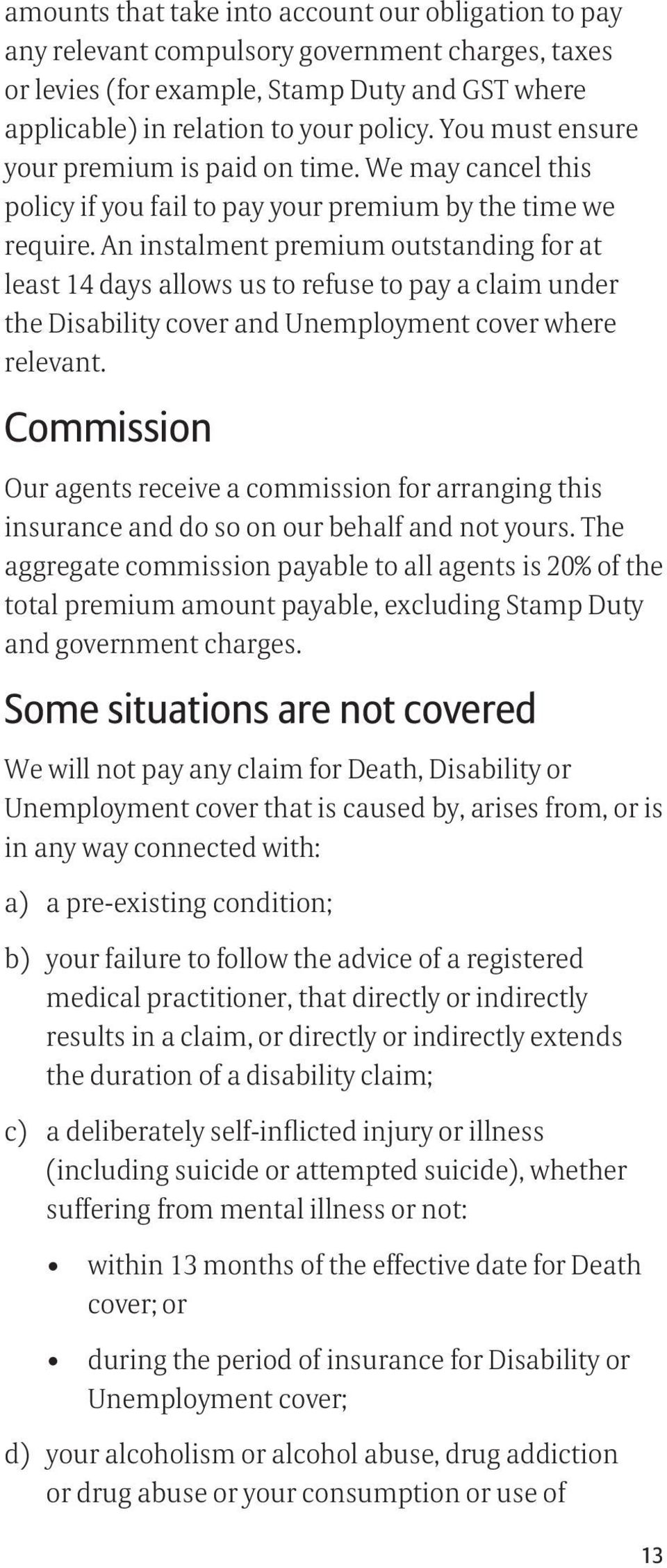 An instalment premium outstanding for at least 14 days allows us to refuse to pay a claim under the Disability cover and Unemployment cover where relevant.