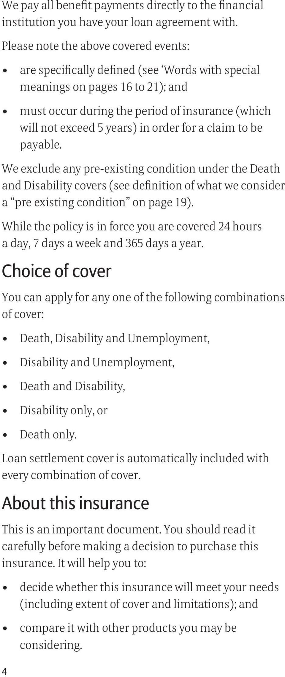 order for a claim to be payable. We exclude any pre-existing condition under the Death and Disability covers (see definition of what we consider a pre existing condition on page 19).