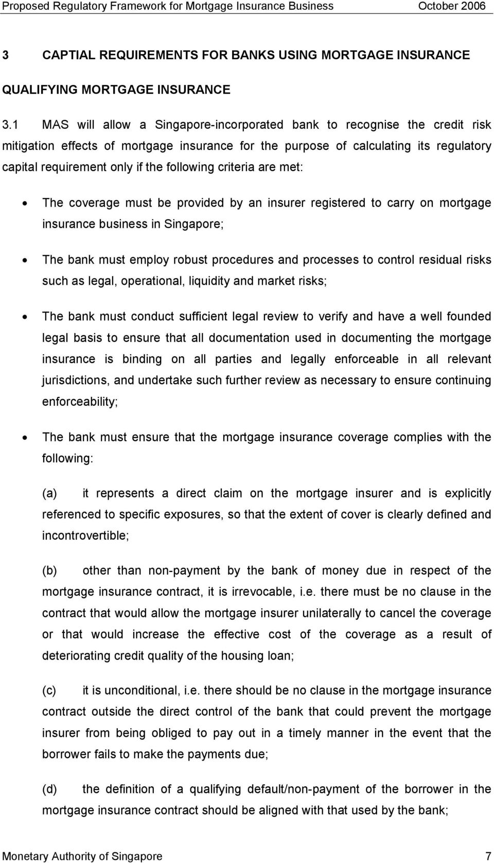 following criteria are met: The coverage must be provided by an insurer registered to carry on mortgage insurance business in Singapore; The bank must employ robust procedures and processes to