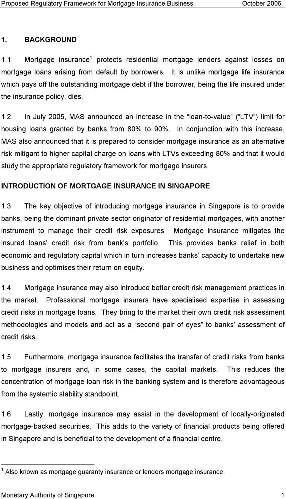 2 In July 2005, MAS announced an increase in the loan-to-value ( LTV ) limit for housing loans granted by banks from 80% to 90%.