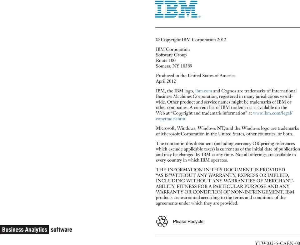 A current list of IBM trademarks is available on the Web at Copyright and trademark information at www.ibm.com/legal/ copytrade.