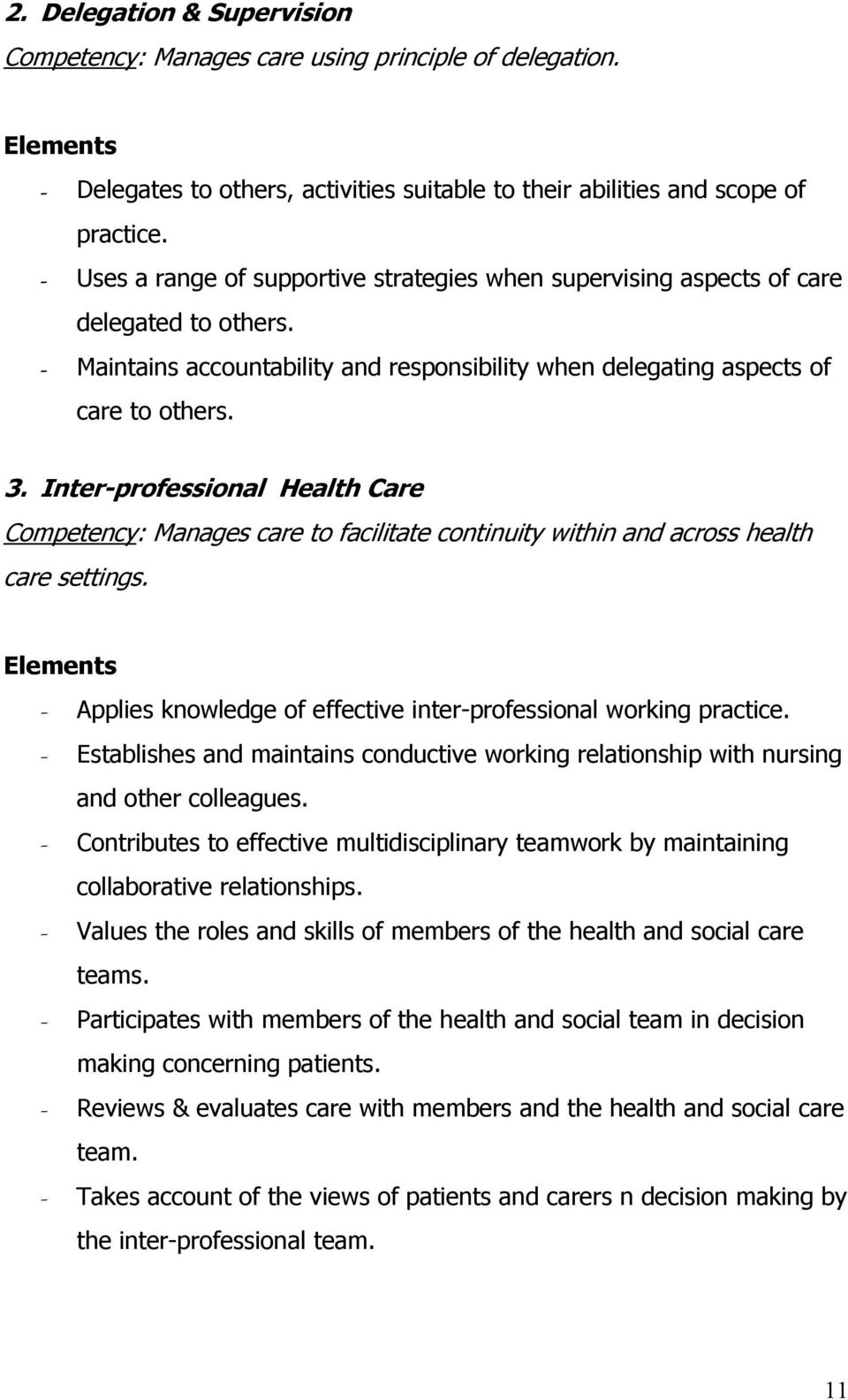 Inter-professional Health Care Competency: Manages care to facilitate continuity within and across health care settings. Applies knowledge of effective inter-professional working practice.