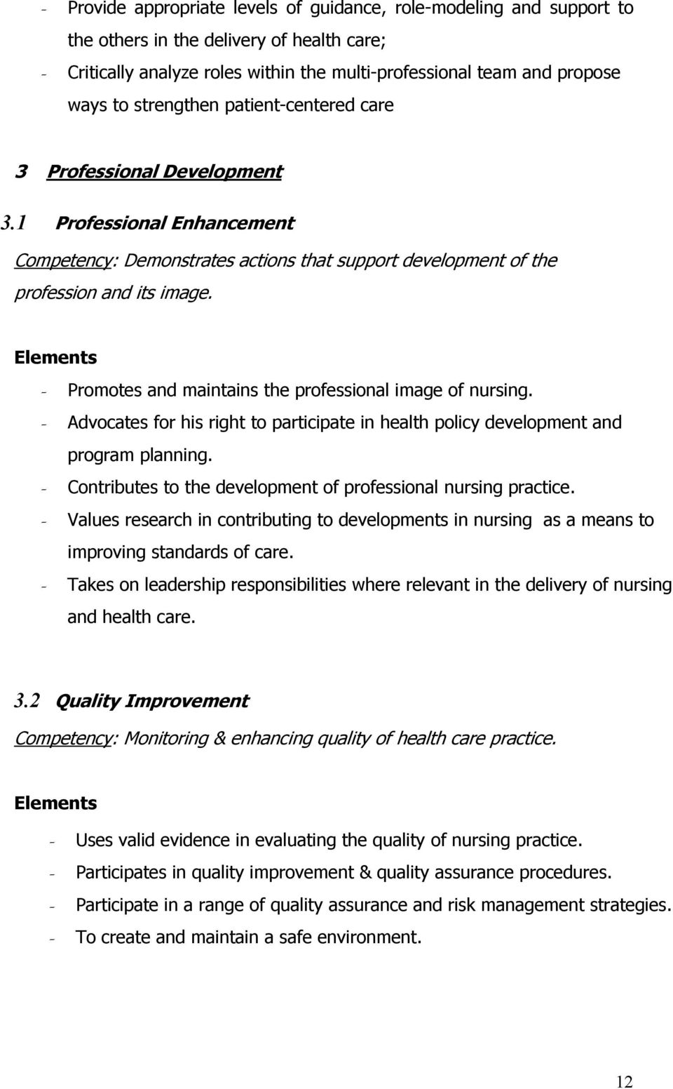 Promotes and maintains the professional image of nursing. Advocates for his right to participate in health policy development and program planning.