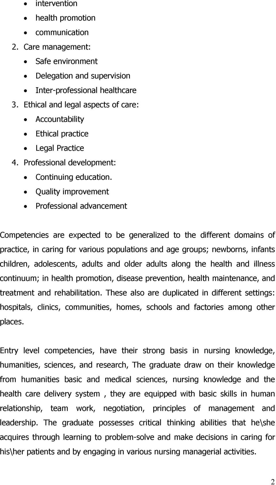 Quality improvement Professional advancement Competencies are expected to be generalized to the different domains of practice, in caring for various populations and age groups; newborns, infants