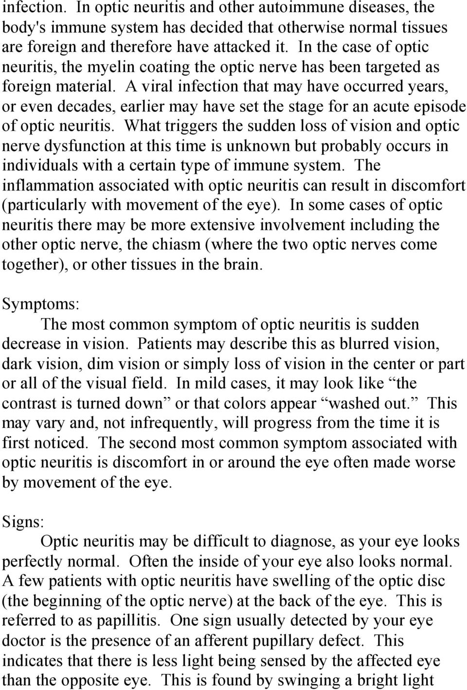 A viral infection that may have occurred years, or even decades, earlier may have set the stage for an acute episode of optic neuritis.