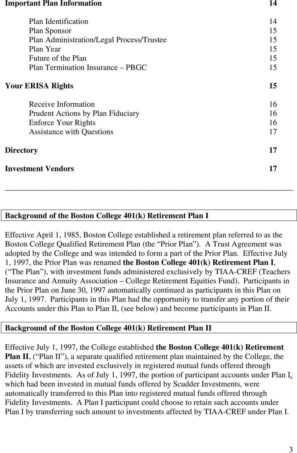 Retirement Plan I Effective April 1, 1985, Boston College established a retirement plan referred to as the Boston College Qualified Retirement Plan (the Prior Plan ).
