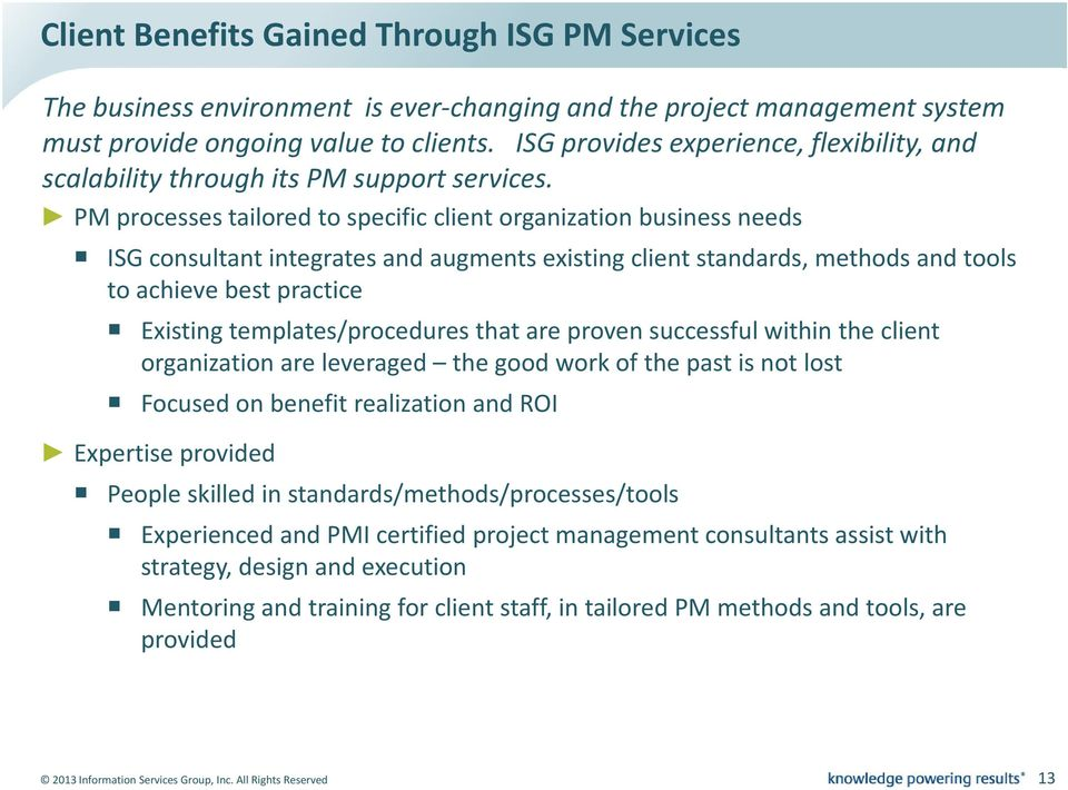 PM processes tailored to specific client organization business needs ISG consultant integrates and augments existing client standards, methods and tools to achieve best practice Existing