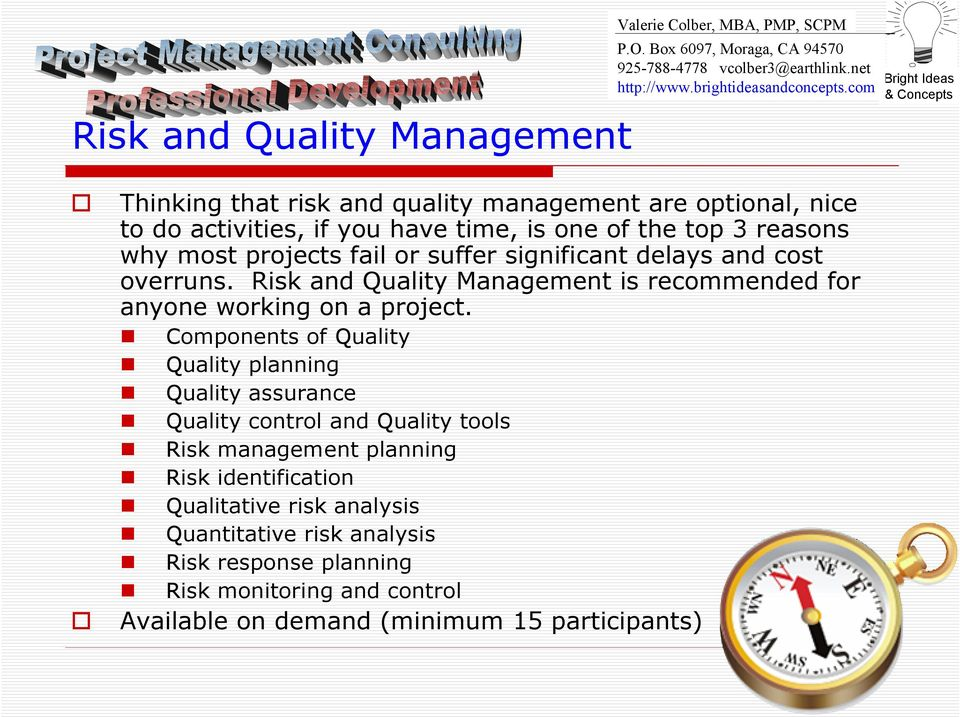Risk and Quality Management is recommended for anyone working on a project.