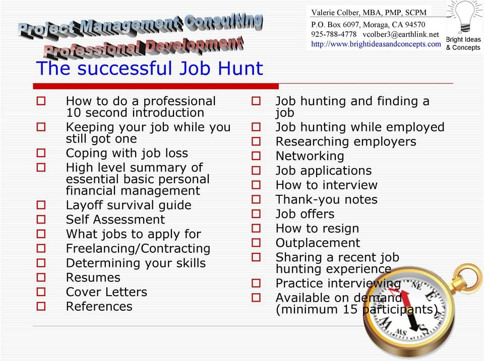 your skills Resumes Cover Letters References Job hunting and finding a job Job hunting while employed Researching employers Networking Job applications How to