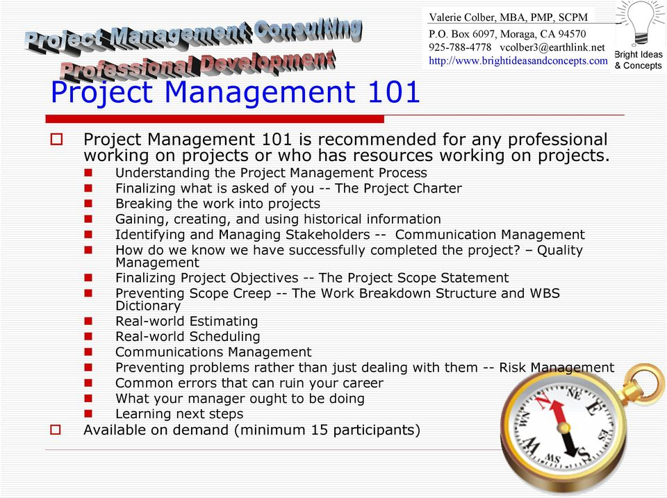 Managing Stakeholders -- Communication Management How do we know we have successfully completed the project?