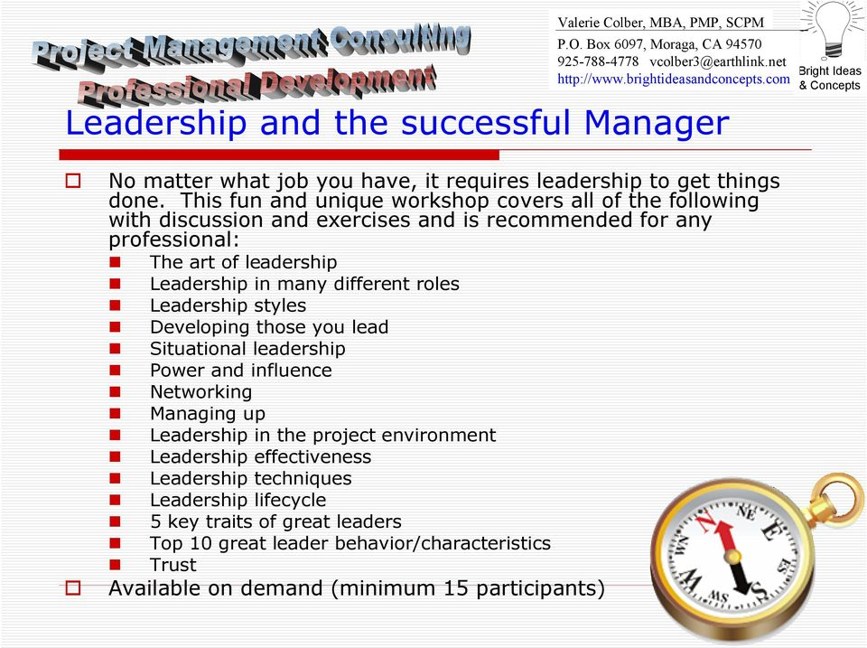 leadership Leadership in many different roles Leadership styles Developing those you lead Situational leadership Power and influence Networking