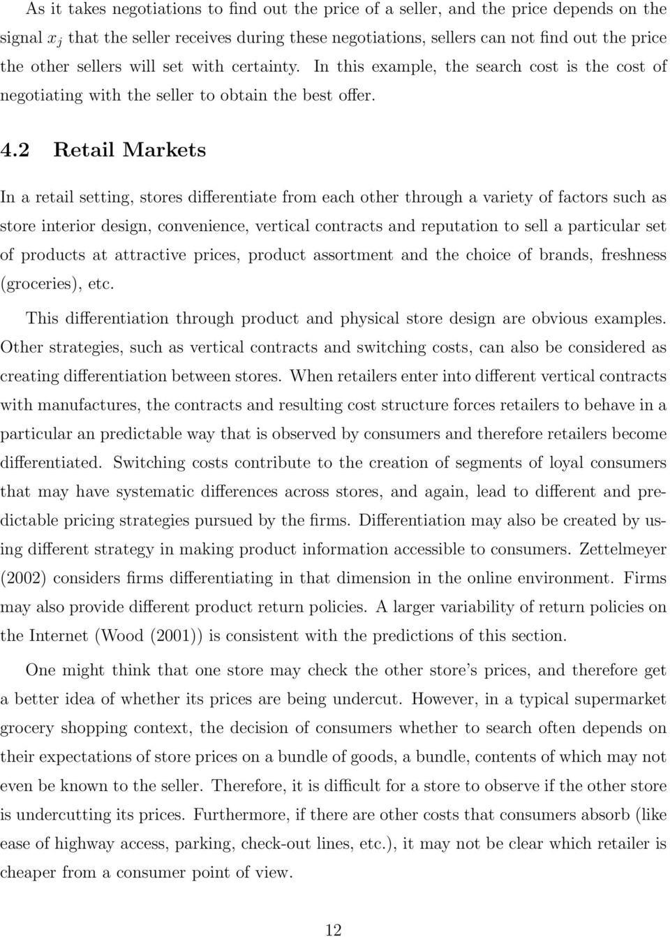 2 Retail Markets In a retail setting, stores differentiate from each other through a variety of factors such as store interior design, convenience, vertical contracts and reputation to sell a