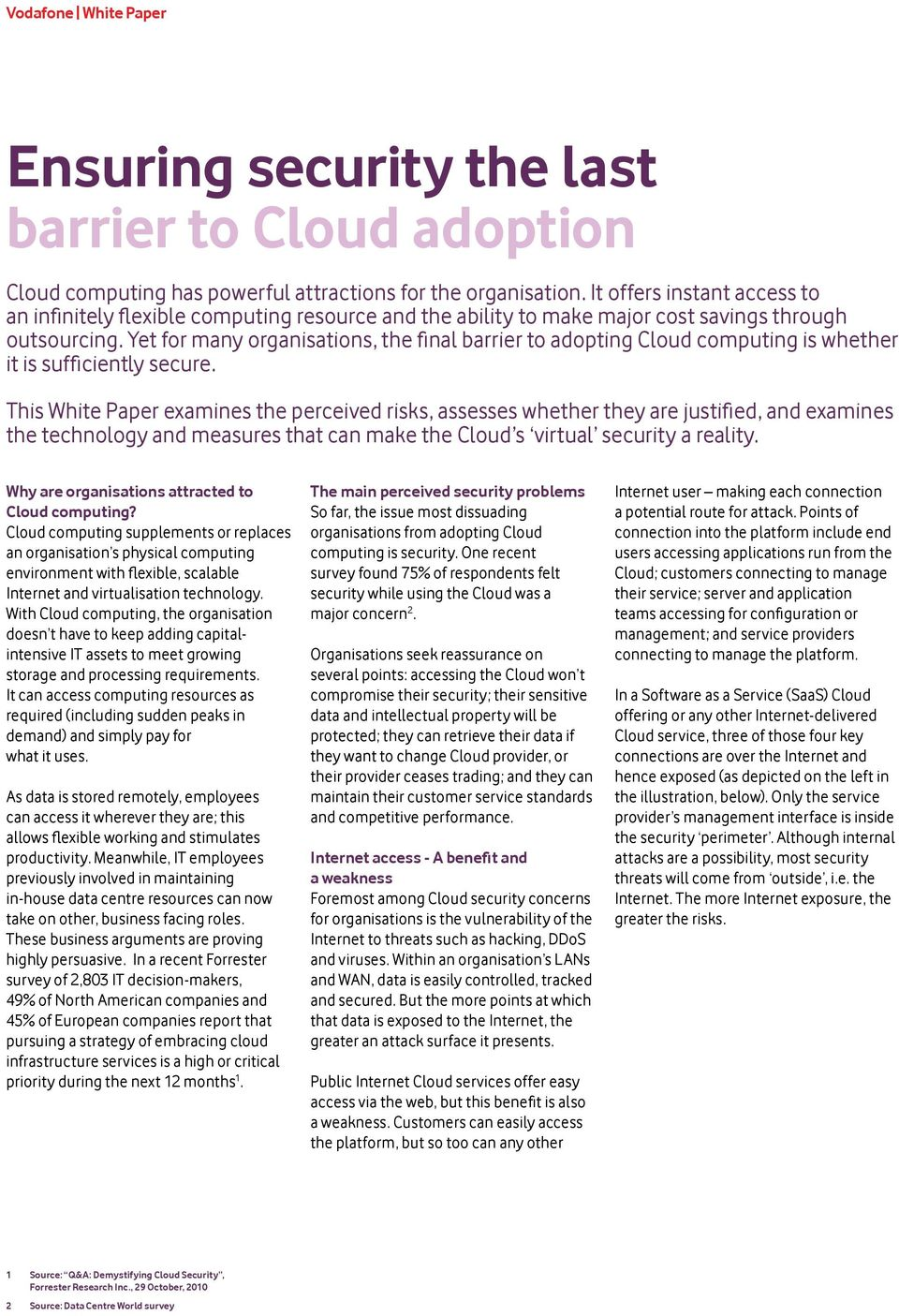 Yet for many organisations, the final barrier to adopting Cloud computing is whether it is sufficiently secure.