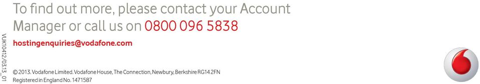 or call us on 0800 096 5838 hostingenquiries@vodafone.