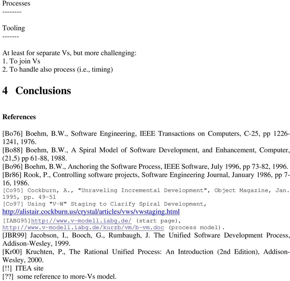 [Bo96] Boehm, B.W., Anchoring the Software Process, IEEE Software, July 1996, pp 73-82, 1996. [Br86] Rook, P., Controlling software projects, Software Engineering Journal, January 1986, pp 7-16, 1986.
