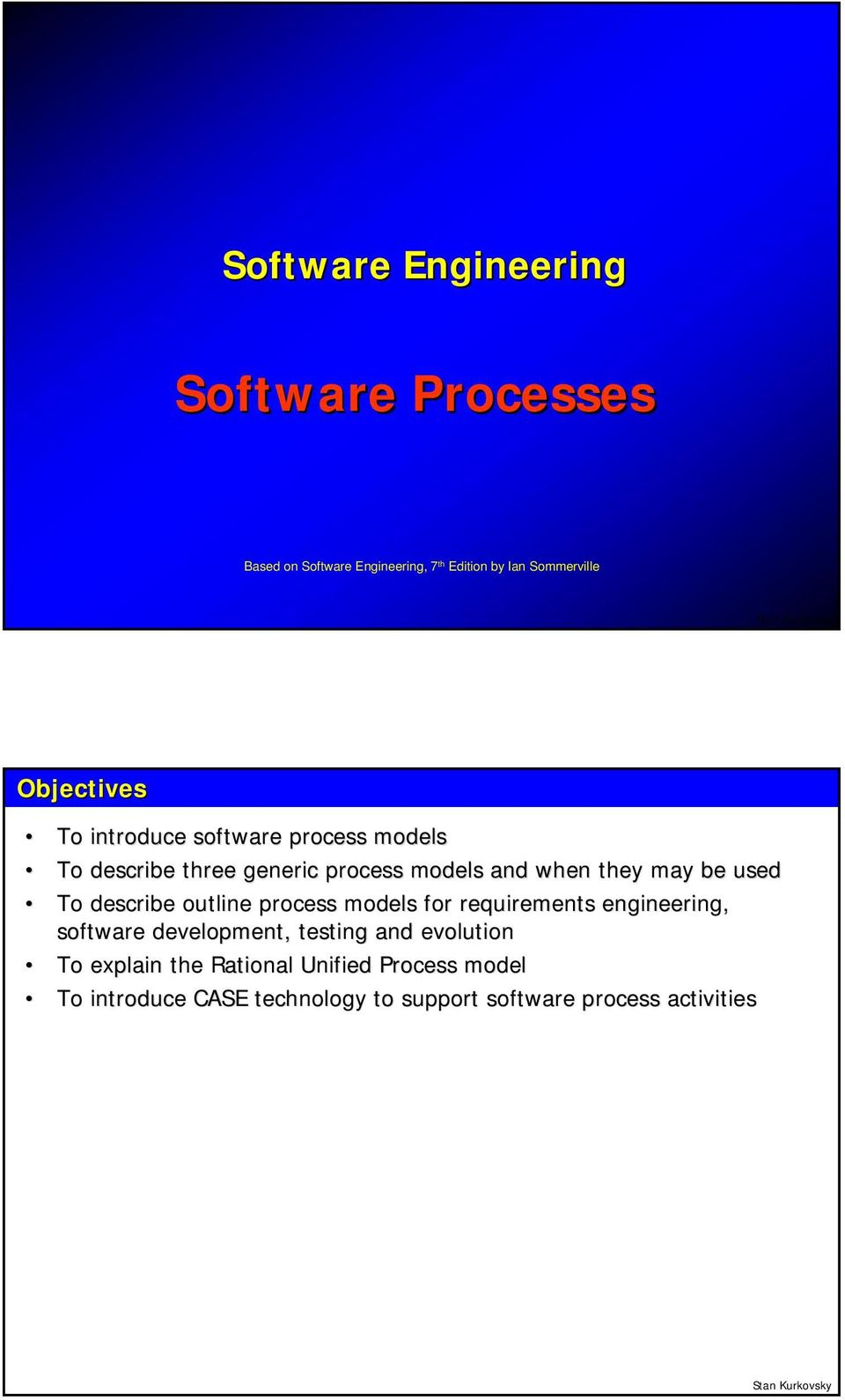 used To describe outline process models for requirements engineering, software development, testing and