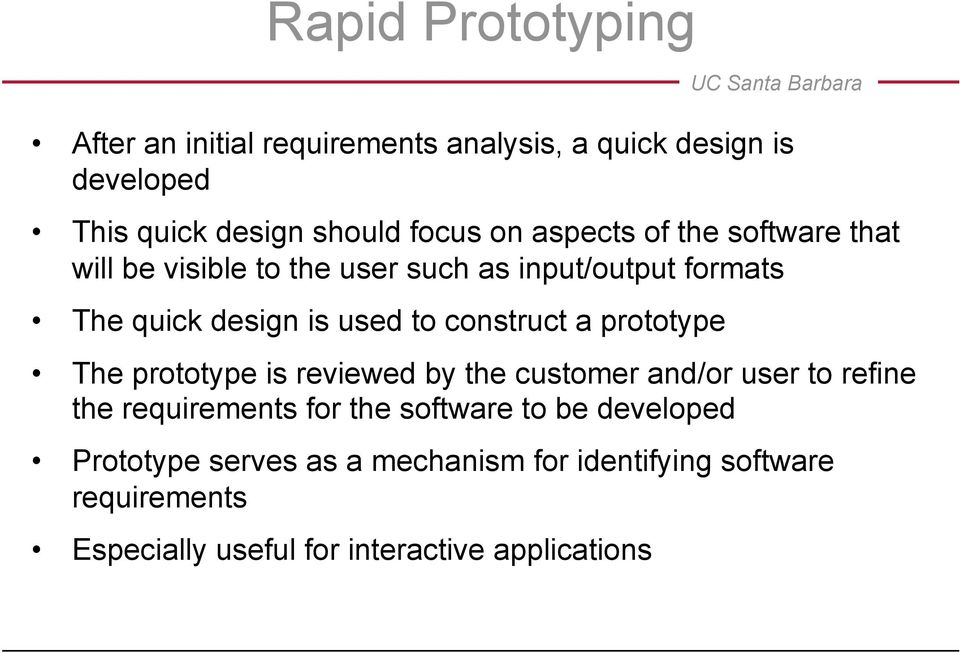construct a prototype The prototype is reviewed by the customer and/or user to refine the requirements for the software