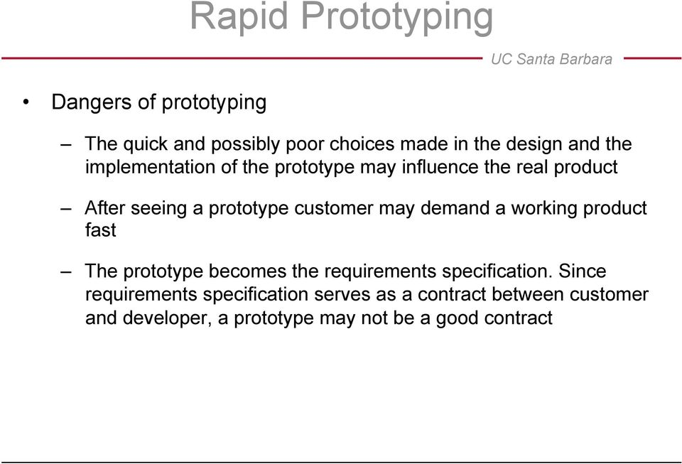 demand a working product fast The prototype becomes the requirements specification.