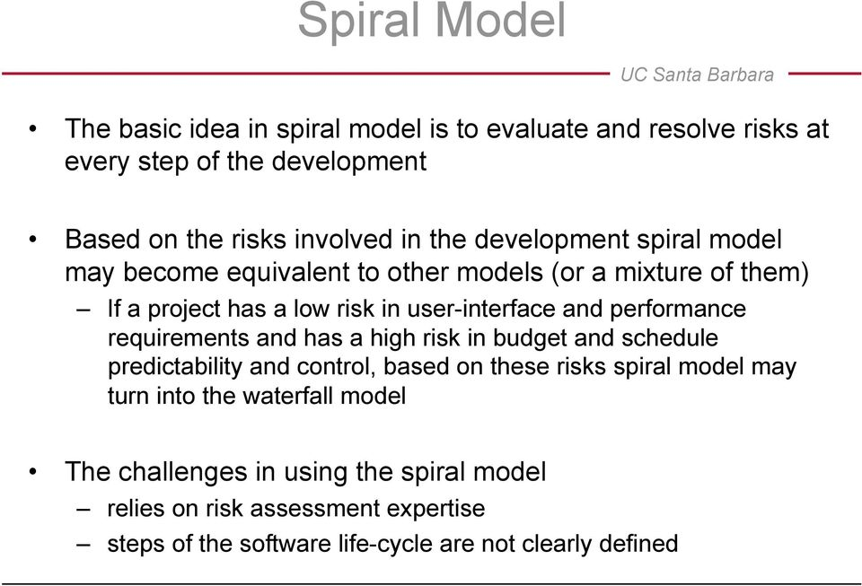 performance requirements and has a high risk in budget and schedule predictability and control, based on these risks spiral model may turn into