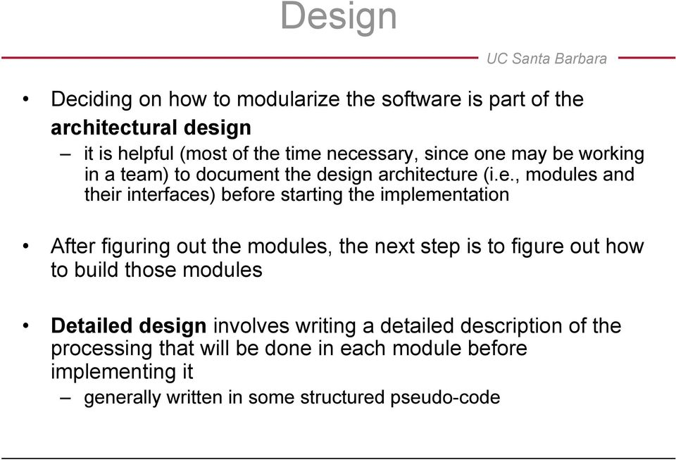 implementation After figuring out the modules, the next step is to figure out how to build those modules Detailed design involves
