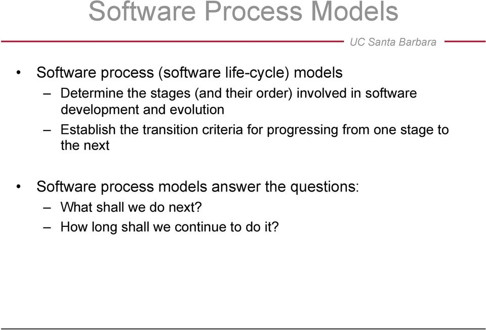 the transition criteria for progressing from one stage to the next Software process