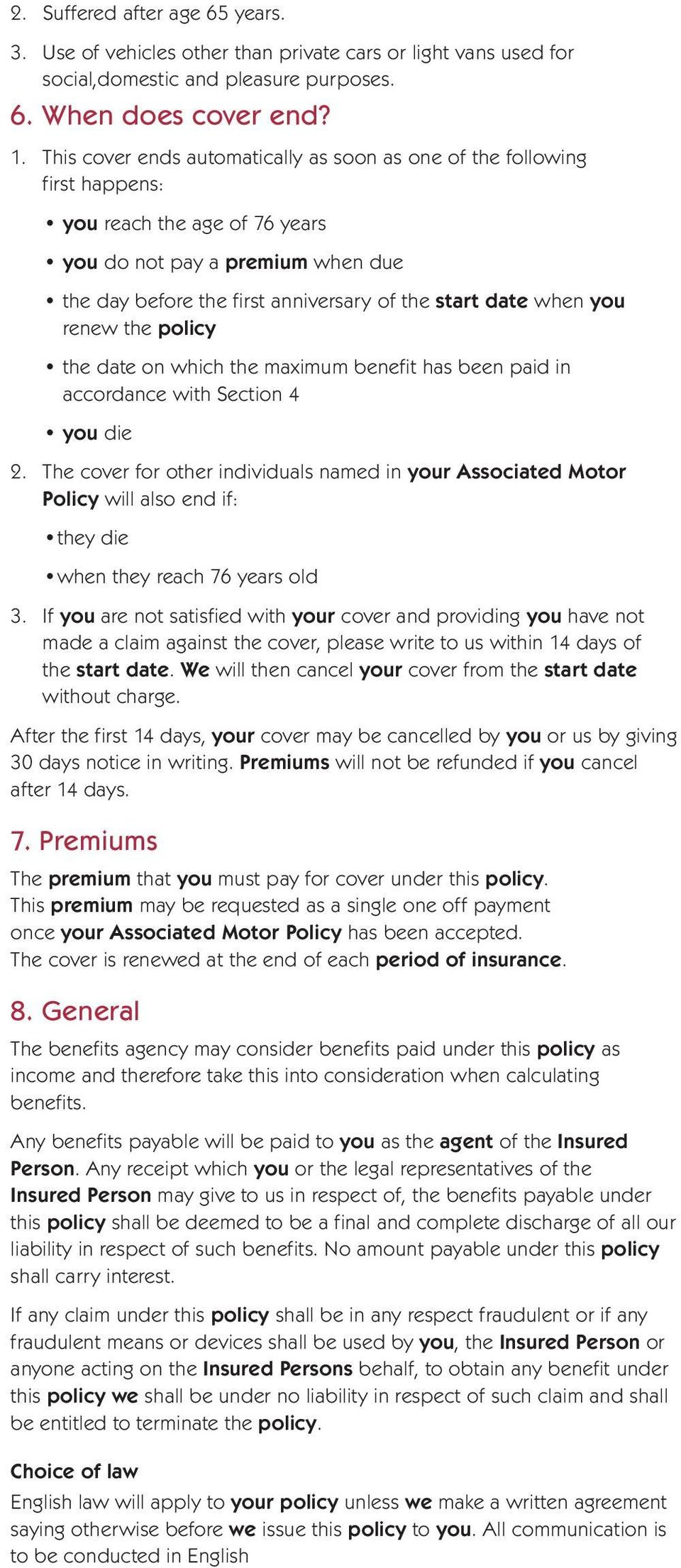 when you renew the policy the date on which the maximum benefit has been paid in accordance with Section 4 you die 2.