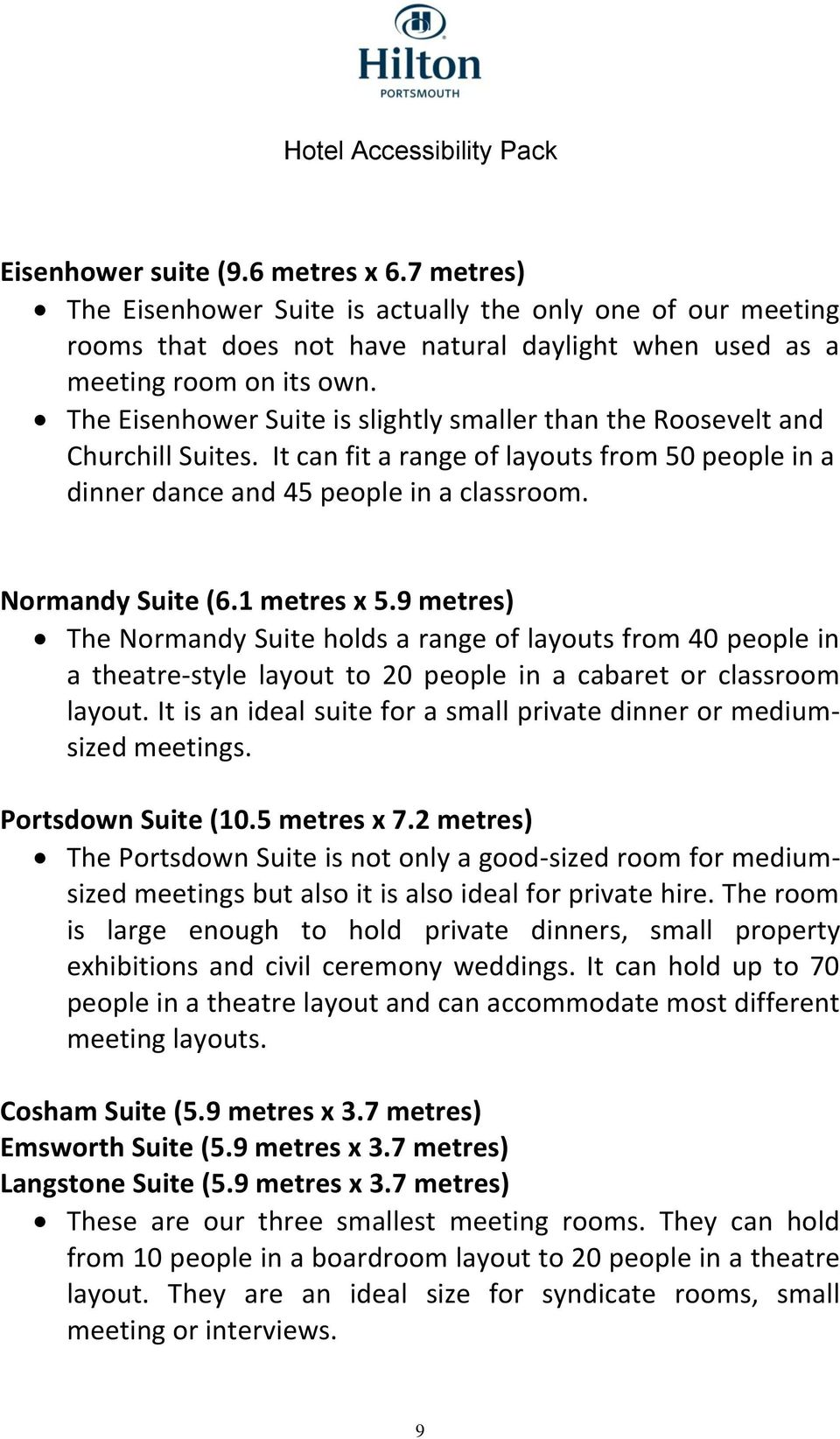 1 metres x 5.9 metres) The Normandy Suite holds a range of layouts from 40 people in a theatre-style layout to 20 people in a cabaret or classroom layout.