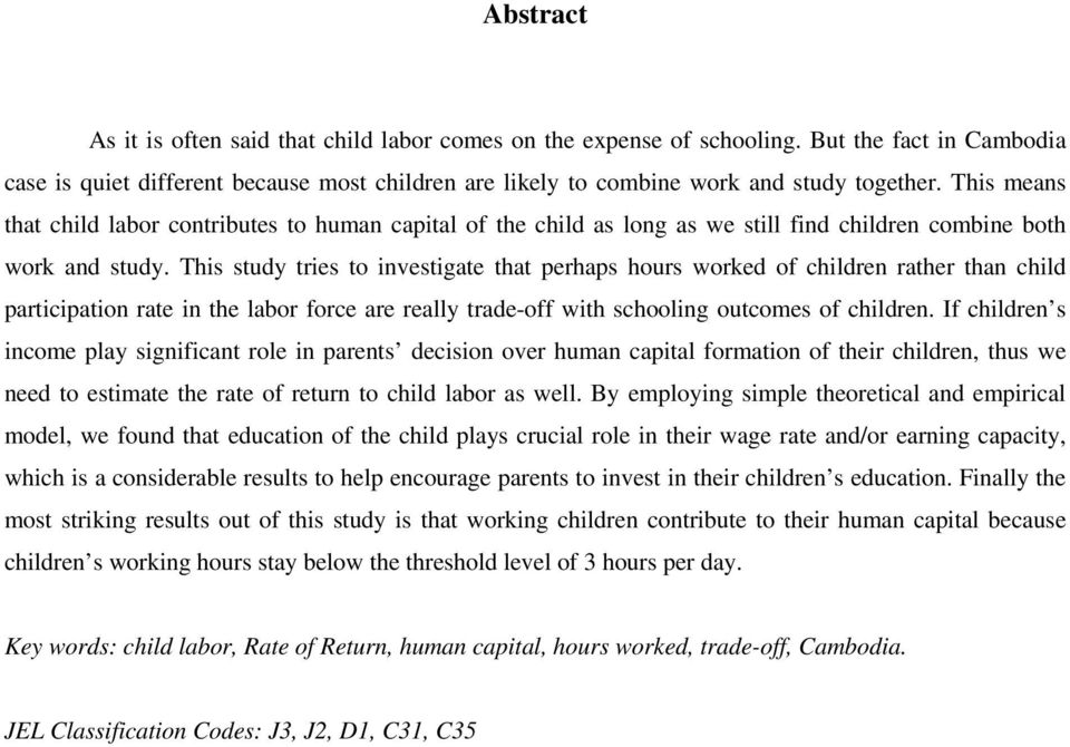 Ths study tres to nvestgate that perhaps hours worked of chldren rather than chld partcpaton rate n the labor force are really trade-off wth schoolng outcomes of chldren.