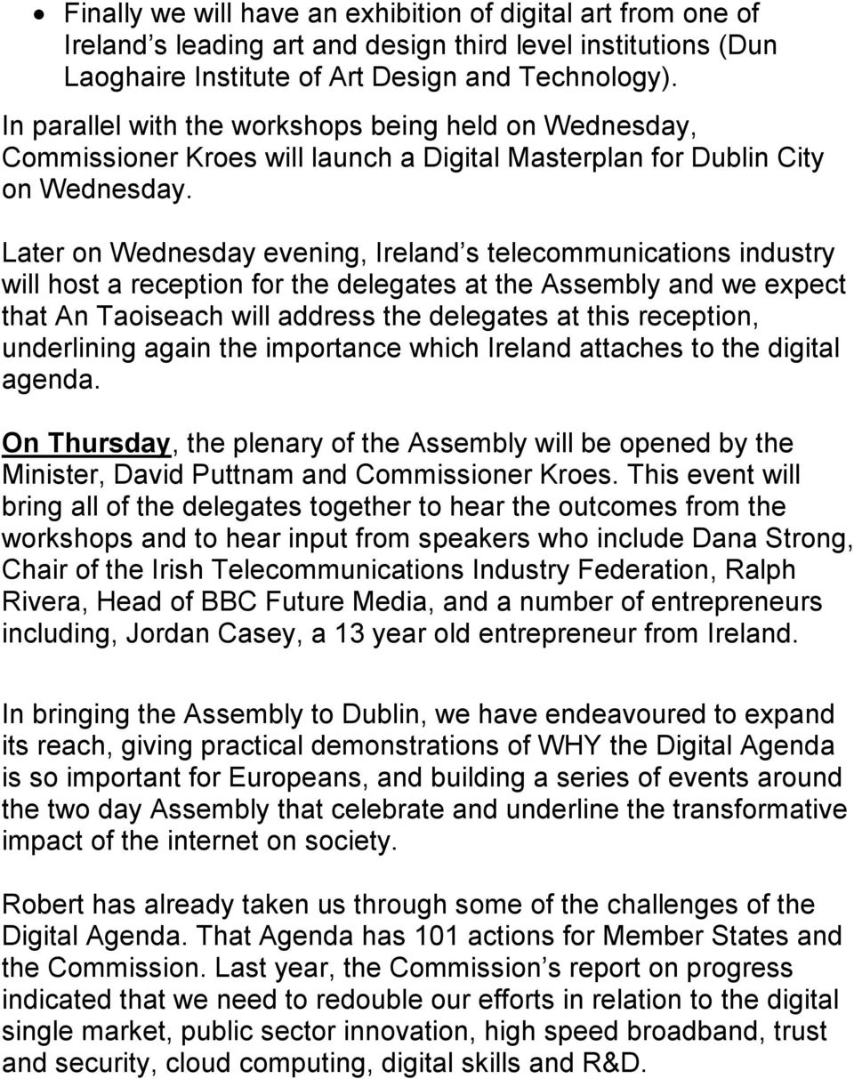 Later on Wednesday evening, Ireland s telecommunications industry will host a reception for the delegates at the Assembly and we expect that An Taoiseach will address the delegates at this reception,