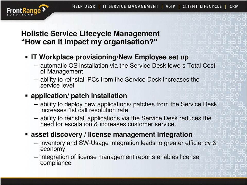 the service level application/ patch installation ability to deploy new applications/ patches from the Service Desk increases 1st call resolution rate ability to reinstall