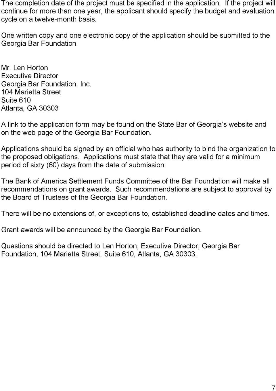 One written copy and one electronic copy of the application should be submitted to the Georgia Bar Foundation. Mr. Len Horton Executive Director Georgia Bar Foundation, Inc.