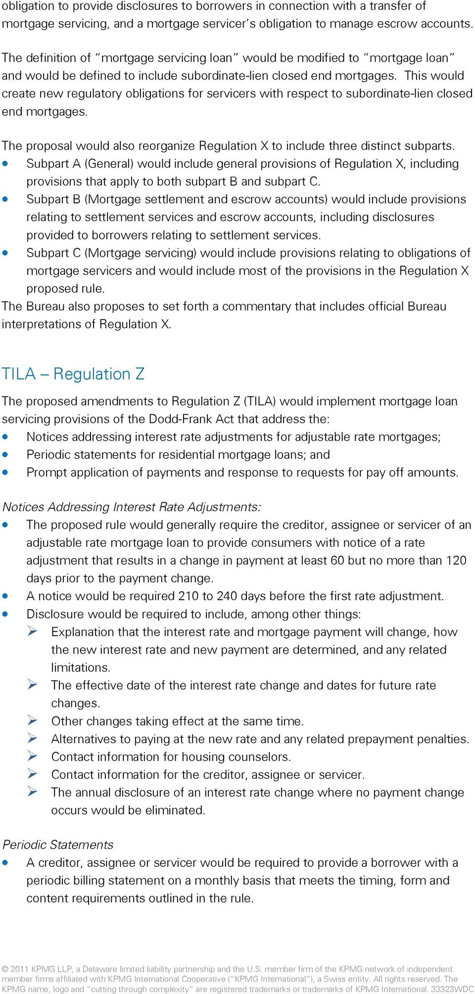 This would create new regulatory obligations for servicers with respect to subordinate-lien closed end mortgages. The proposal would also reorganize Regulation X to include three distinct subparts.