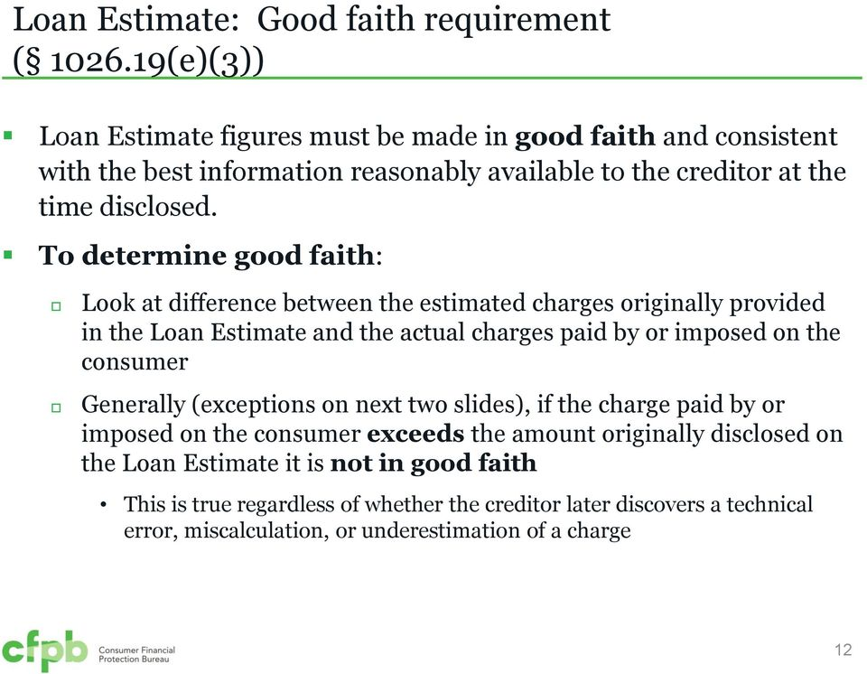 To determine good faith: Look at difference between the estimated charges originally provided in the Loan Estimate and the actual charges paid by or imposed on the