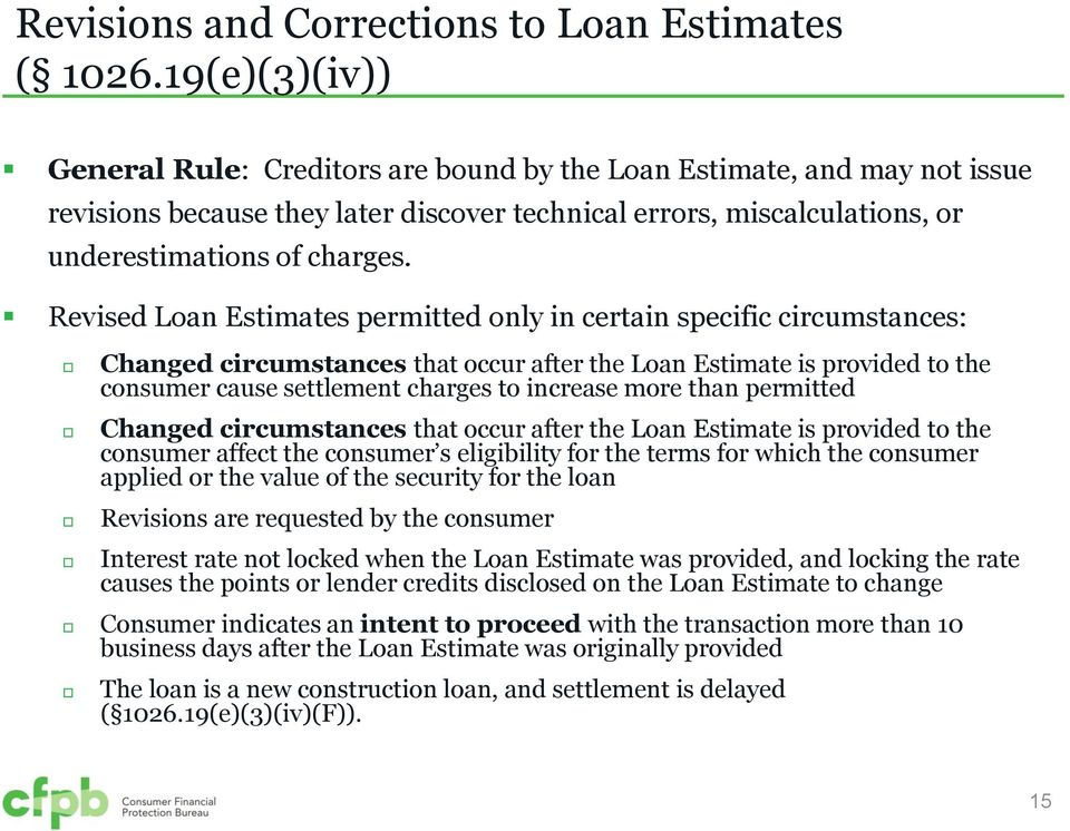 Revised Loan Estimates permitted only in certain specific circumstances: Changed circumstances that occur after the Loan Estimate is provided to the consumer cause settlement charges to increase more