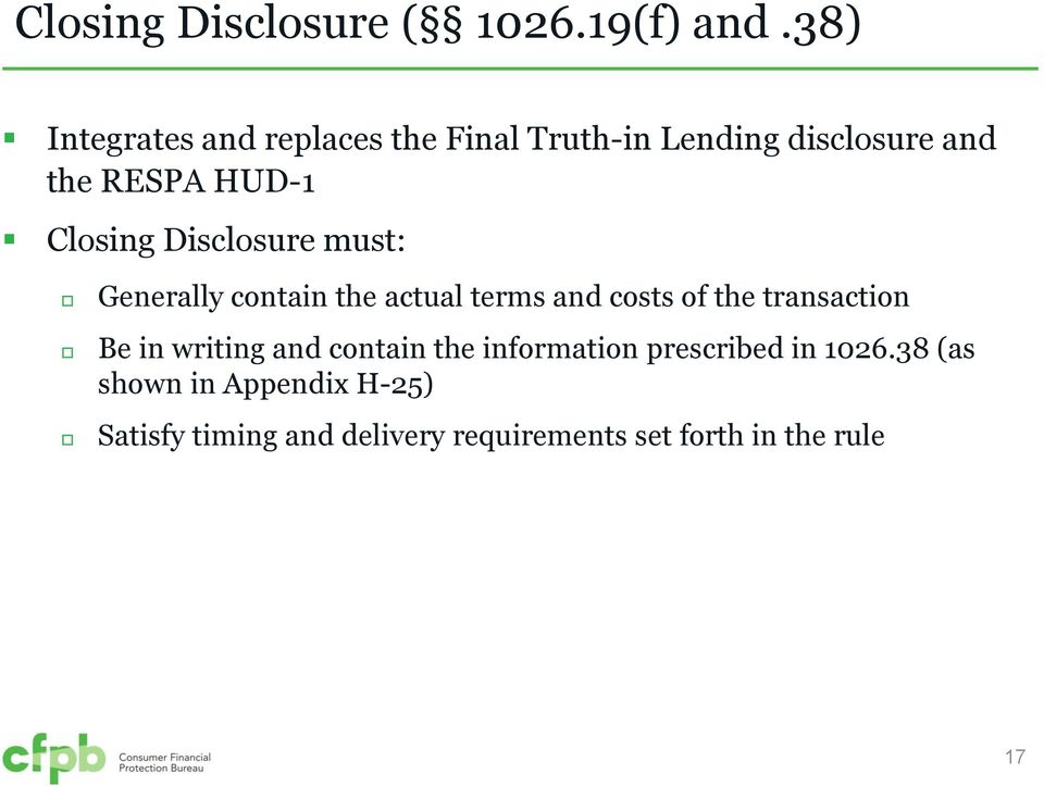 Closing Disclosure must: Generally contain the actual terms and costs of the transaction Be