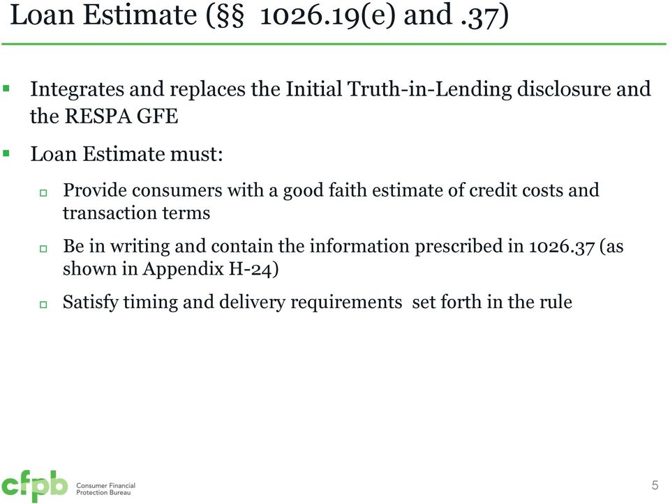 Estimate must: Provide consumers with a good faith estimate of credit costs and transaction