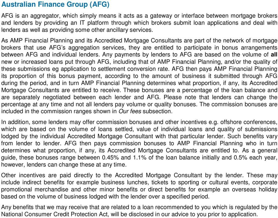 As AMP Financial Planning and its Accredited Mortgage Consultants are part of the network of mortgage brokers that use AFG s aggregation services, they are entitled to participate in bonus