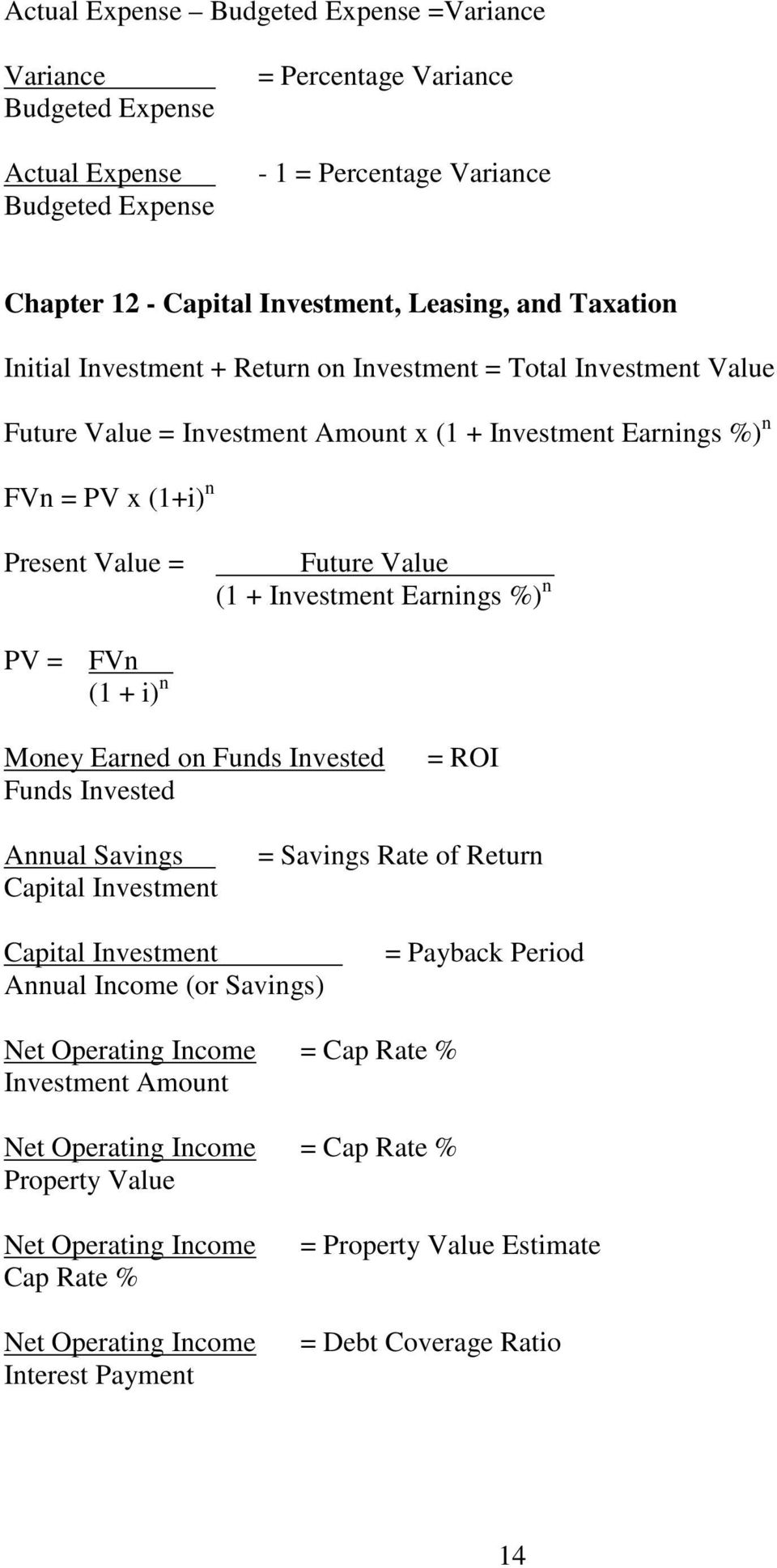 Investment Earnings %) n PV = FVn (1 + i) n Money Earned on Funds Invested Funds Invested = ROI Annual Savings Capital Investment = Savings Rate of Return Capital Investment Annual Income (or