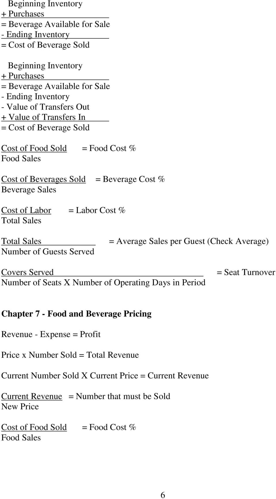 Sales Total Sales Number of Guests Served = Average Sales per Guest (Check Average) Covers Served Number of Seats X Number of Operating Days in Period = Seat Turnover Chapter 7 - Food and Beverage