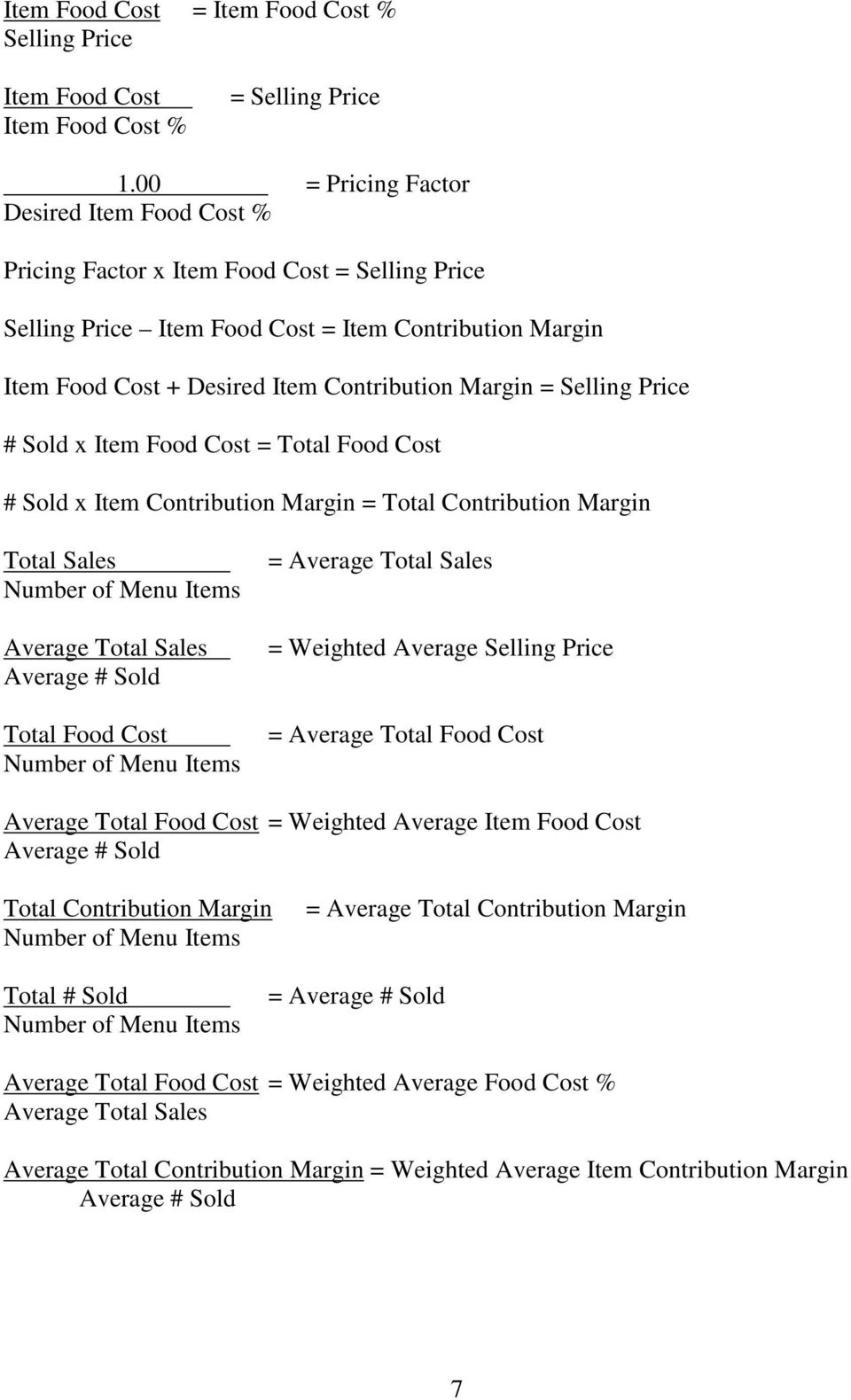 = Selling Price # Sold x Item Food Cost = Total Food Cost # Sold x Item Contribution Margin = Total Contribution Margin Total Sales Number of Menu Items Average Total Sales Average # Sold Total Food