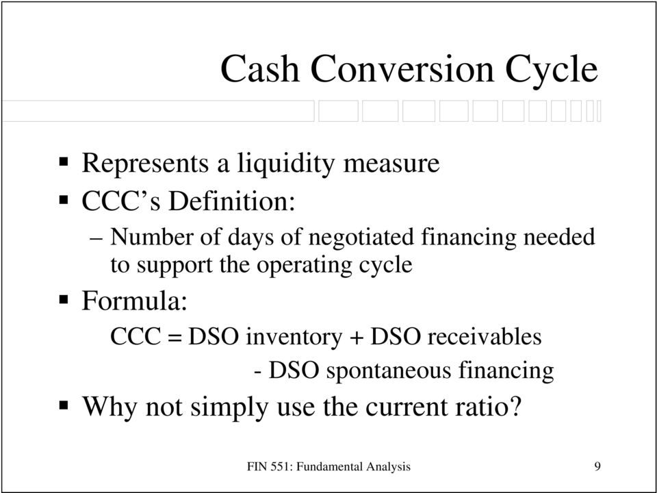 cycle Formula: CCC = DSO inventory + DSO receivables - DSO spontaneous