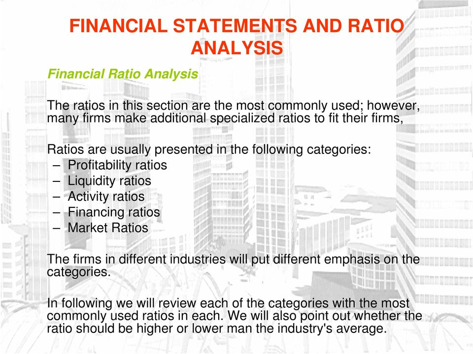 Market Ratios The firms in different industries will put different emphasis on the categories.