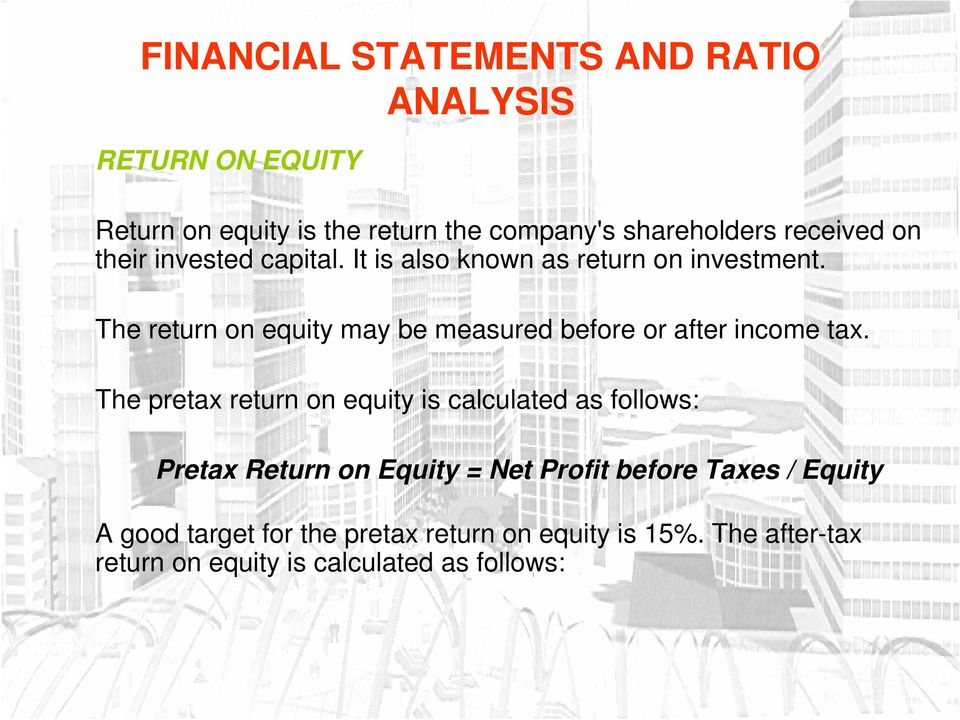 The pretax return on equity is calculated as follows: Pretax Return on Equity = Net Profit before Taxes /