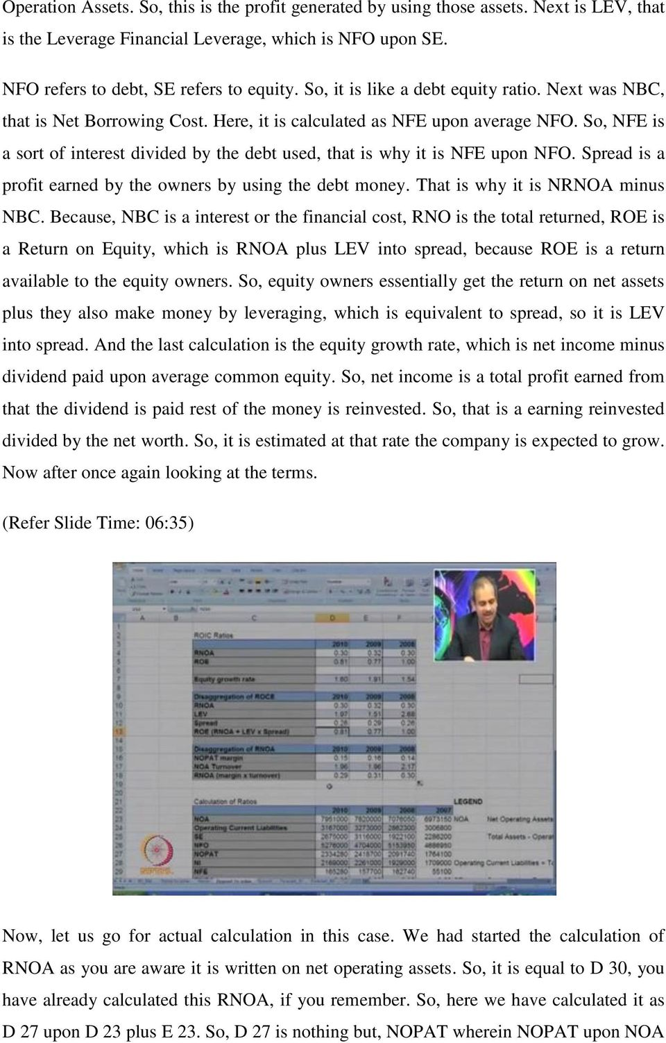 So, NFE is a sort of interest divided by the debt used, that is why it is NFE upon NFO. Spread is a profit earned by the owners by using the debt money. That is why it is NRNOA minus NBC.
