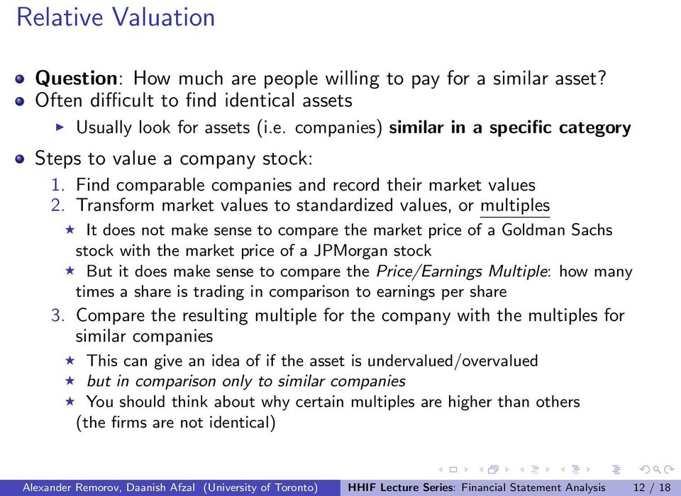 Transform market values to standardized values, or multiples It does not make sense to compare the market price of a Goldman Sachs stock with the market price of a JPMorgan stock But it does make