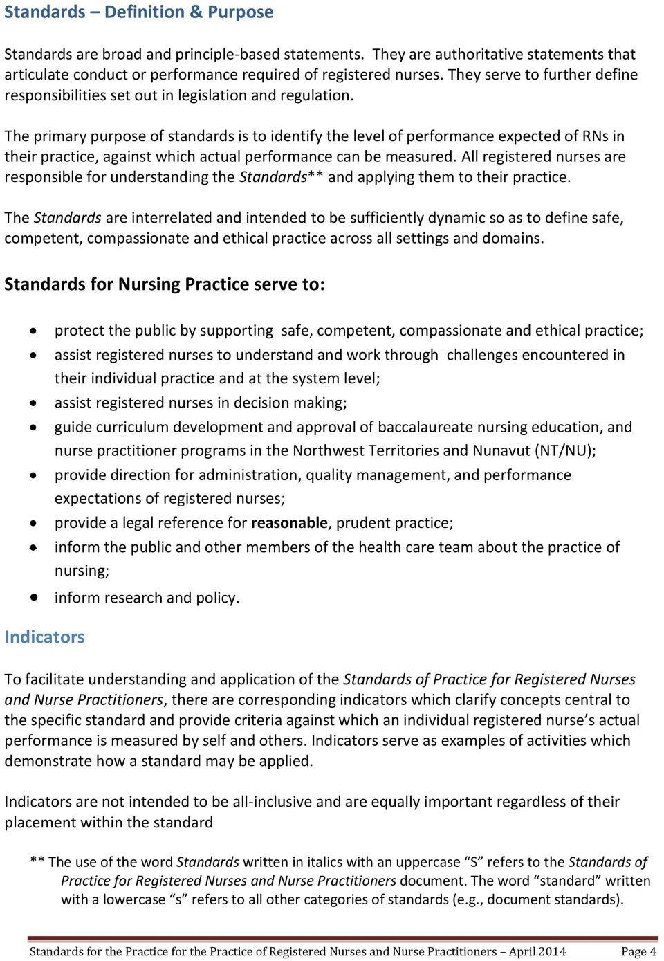 The primary purpose of standards is to identify the level of performance expected of RNs in their practice, against which actual performance can be measured.