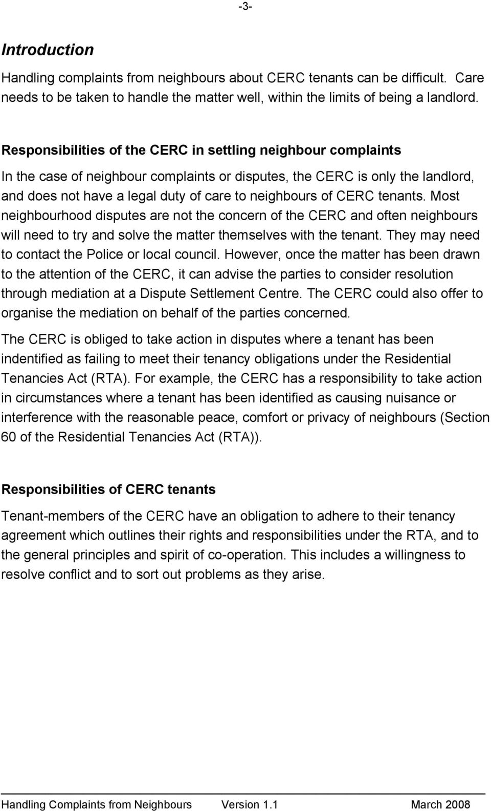 CERC tenants. Most neighbourhood disputes are not the concern of the CERC and often neighbours will need to try and solve the matter themselves with the tenant.