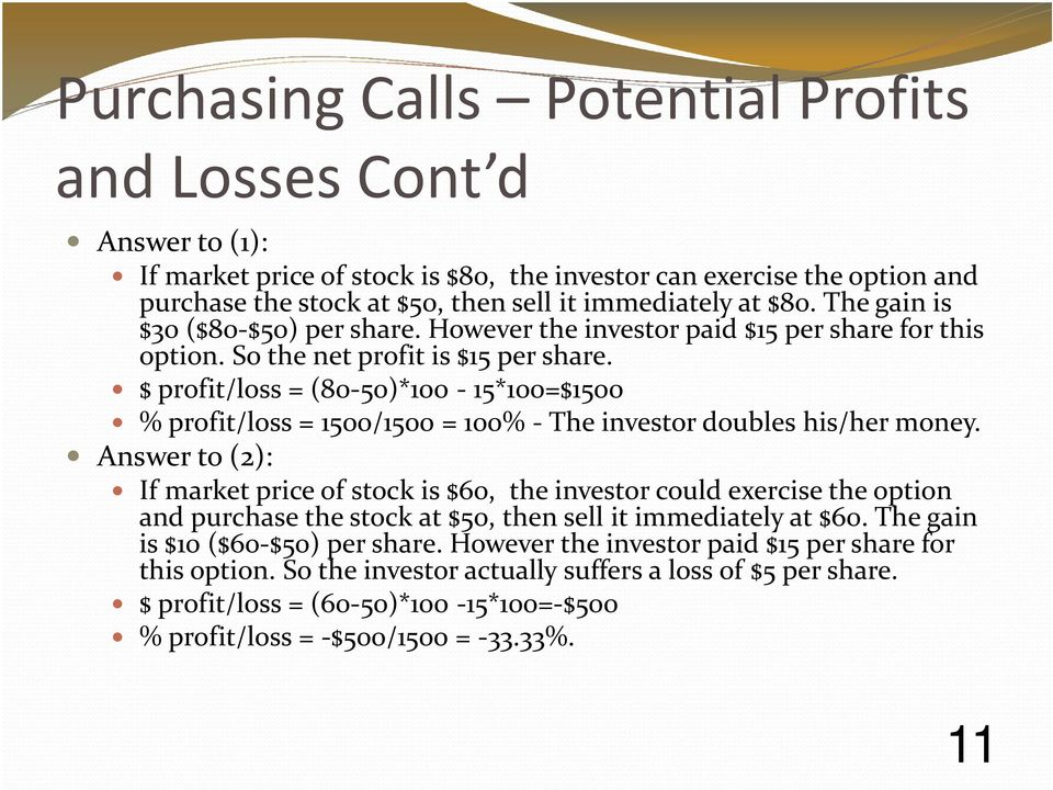 $ profit/loss = (80-50)*100-15*100=$1500 % profit/loss = 1500/1500 = 100% -The investor doubles his/her money.
