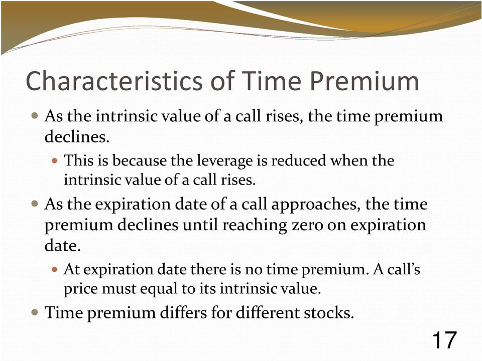 As the expiration date of a call approaches, the time premium declines until reaching zero on expiration