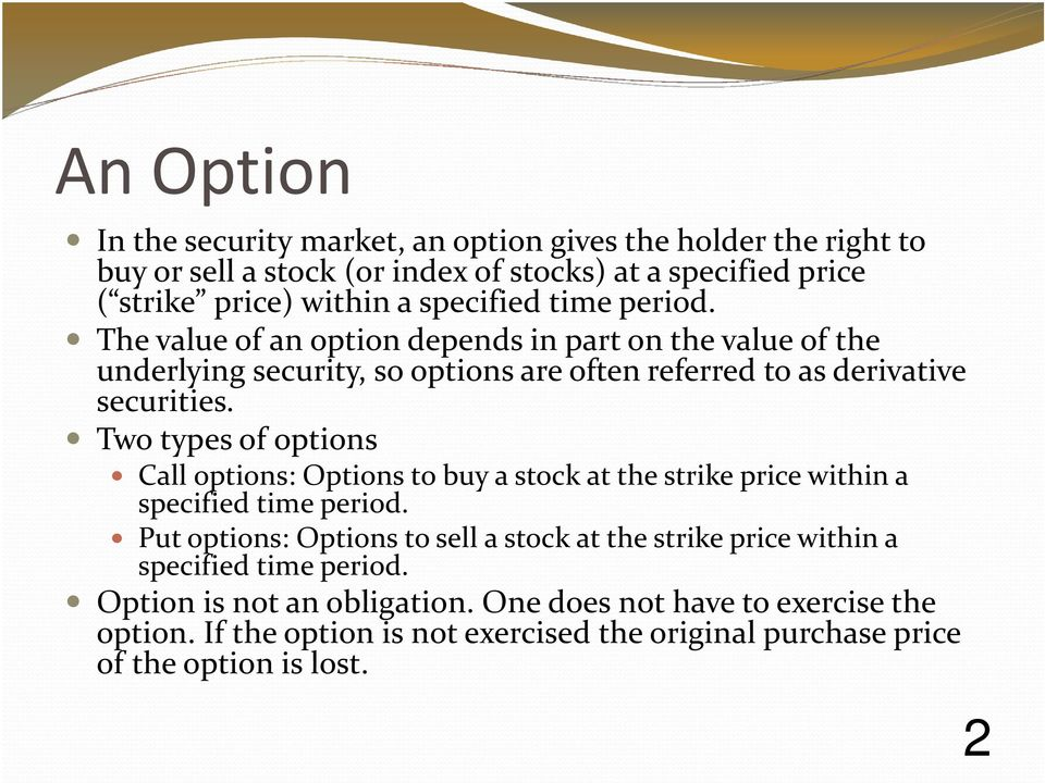 Two types of options Call options: Options to buy a stock at the strike price within a specified time period.
